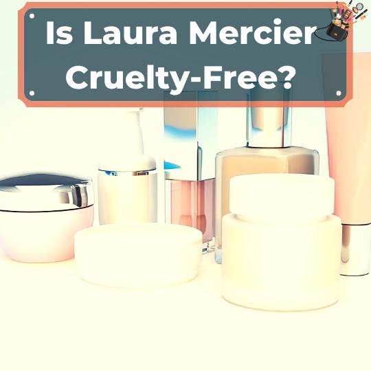 Is Laura Mercier Cruelty-Free