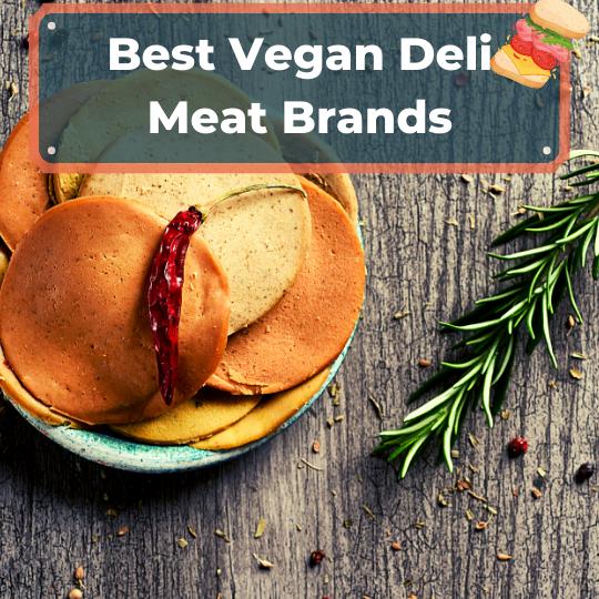 Best Vegan Deli Meat Brands