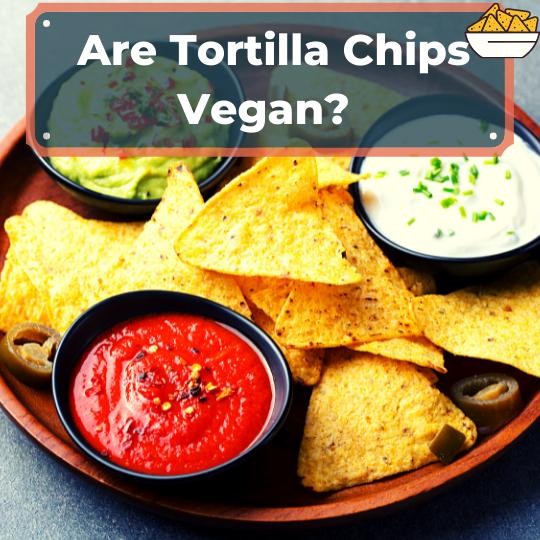 Are Tortilla Chips Vegan